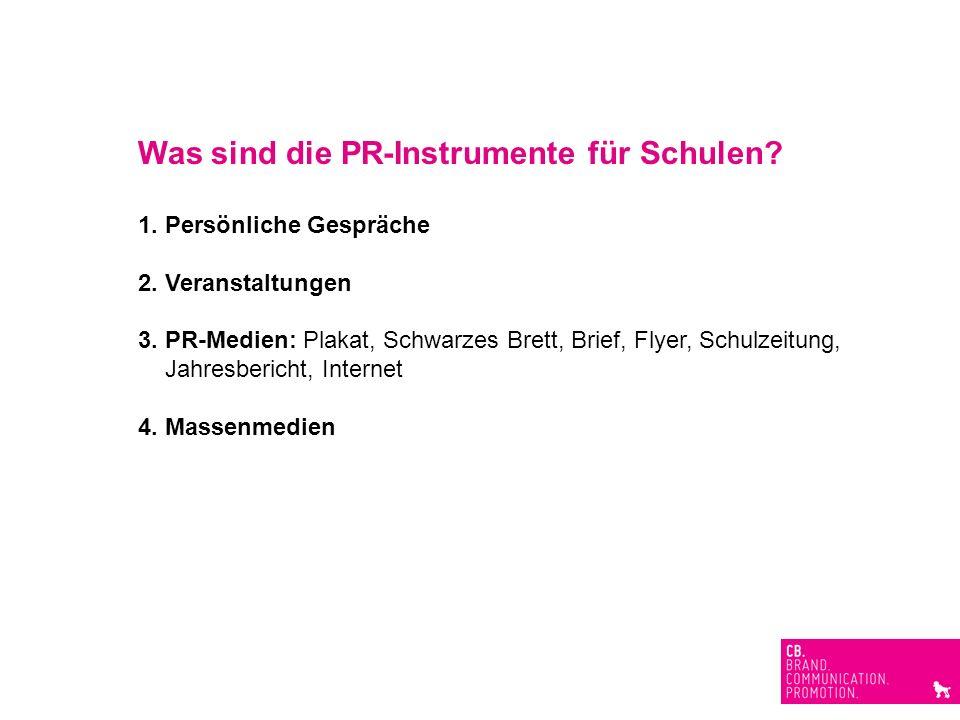Was sind die PR-Instrumente für Schulen? 1. Persönliche Gespräche 2. Veranstaltungen 3. PR-Medien: Plakat, Schwarzes Brett, Brief, Flyer, Schulzeitung