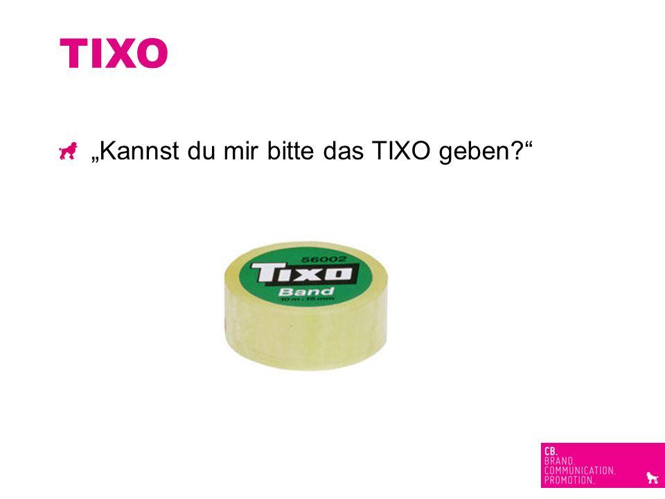 TIXO Kannst du mir bitte das TIXO geben?