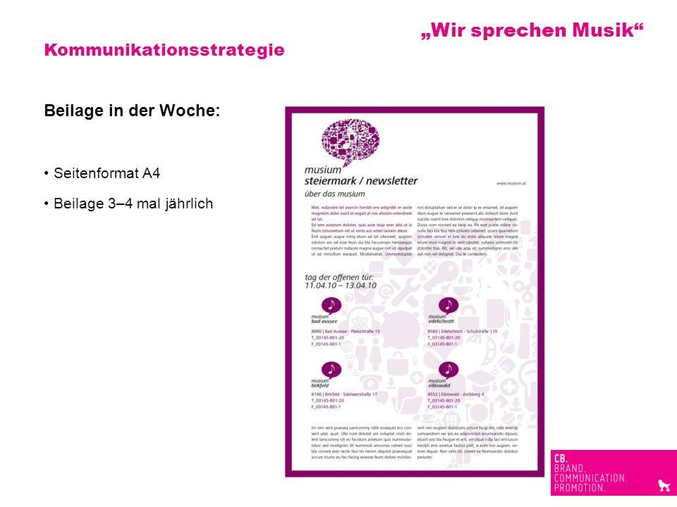 Kommunikationsstrategie Beilage in der Woche: Seitenformat A4 Beilage 3–4 mal jährlich Wir sprechen Musik