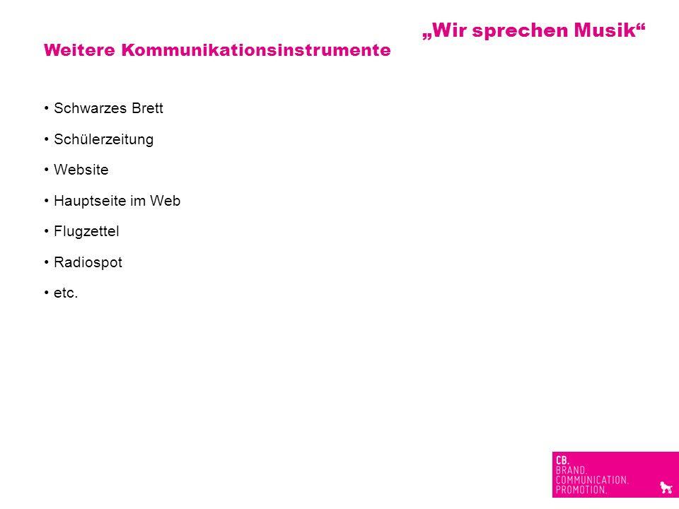 Weitere Kommunikationsinstrumente Schwarzes Brett Schülerzeitung Website Hauptseite im Web Flugzettel Radiospot etc. Wir sprechen Musik