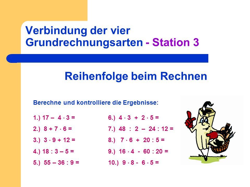 Verbindung der vier Grundrechnungsarten - Station 3 Reihenfolge beim Rechnen Berechne und kontrolliere die Ergebnisse: 1.) 17 – 4 3 =6.) 4 3 + 2 5 = 2