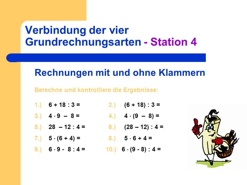Verbindung der vier Grundrechnungsarten - Station 4 Rechnungen mit und ohne Klammern Berechne und kontrolliere die Ergebnisse: 1.) 6 + 18 : 3 =2.) (6