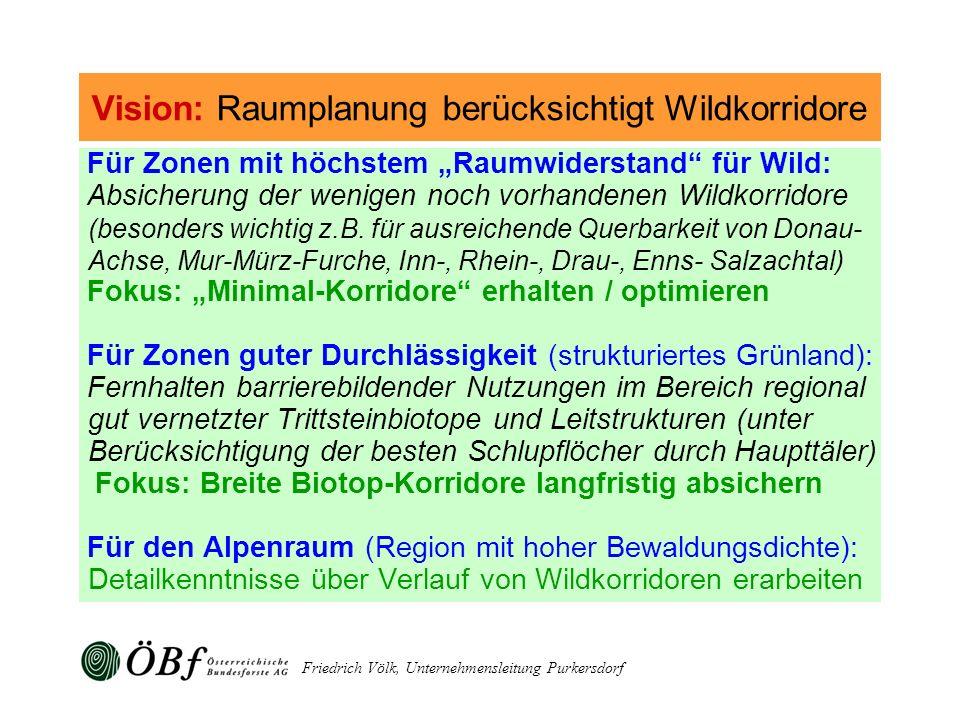 Friedrich Völk, Unternehmensleitung Purkersdorf Für Zonen mit höchstem Raumwiderstand für Wild: Absicherung der wenigen noch vorhandenen Wildkorridore