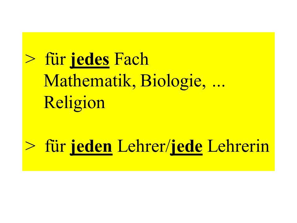 > für jedes Fach Mathematik, Biologie,... Religion > für jeden Lehrer/jede Lehrerin