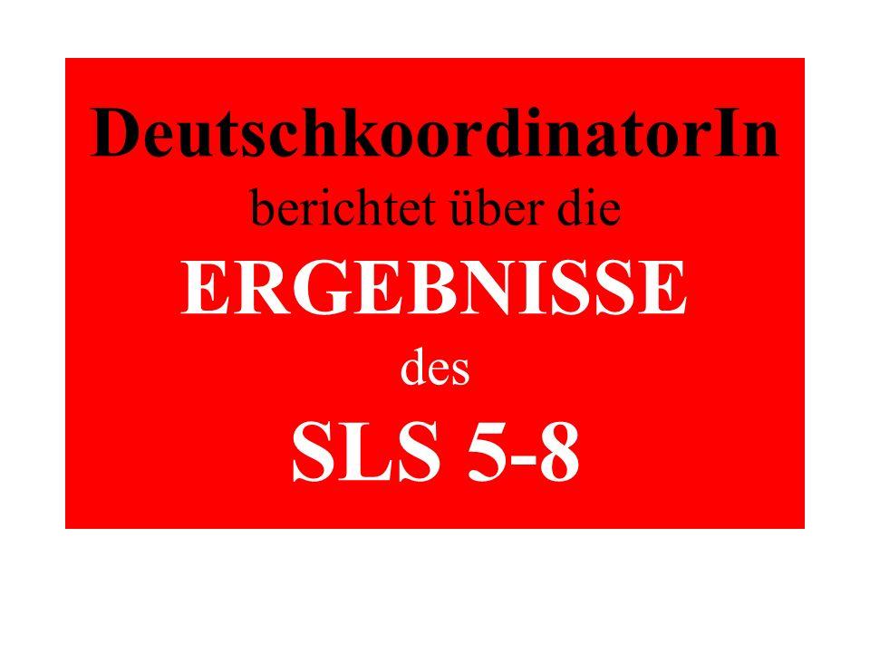 DeutschkoordinatorIn berichtet über die ERGEBNISSE des SLS 5-8