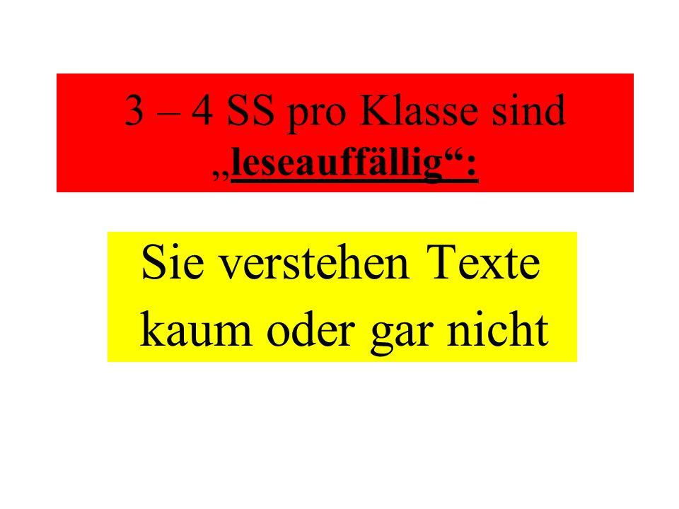 3 – 4 SS pro Klasse sindleseauffällig: Sie verstehen Texte kaum oder gar nicht