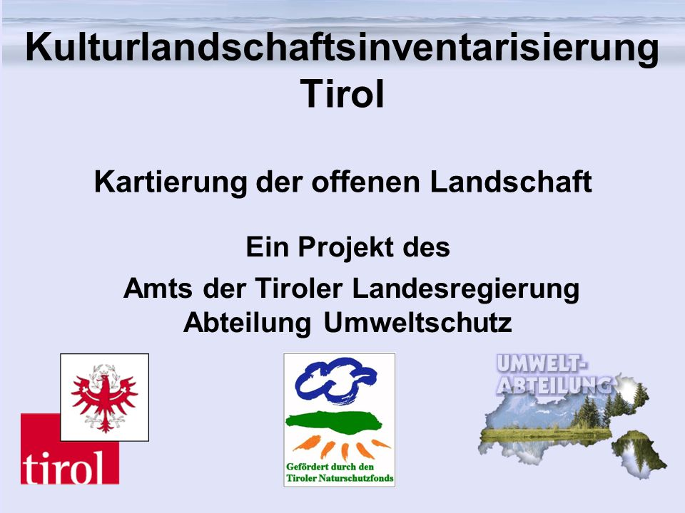 Kulturlandschaftsinventarisierung Tirol Kartierung der offenen Landschaft Ein Projekt des Amts der Tiroler Landesregierung Abteilung Umweltschutz