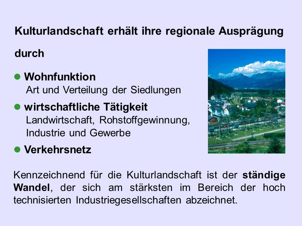 Wohnfunktion Art und Verteilung der Siedlungen wirtschaftliche Tätigkeit Landwirtschaft, Rohstoffgewinnung, Industrie und Gewerbe Verkehrsnetz Kennzei