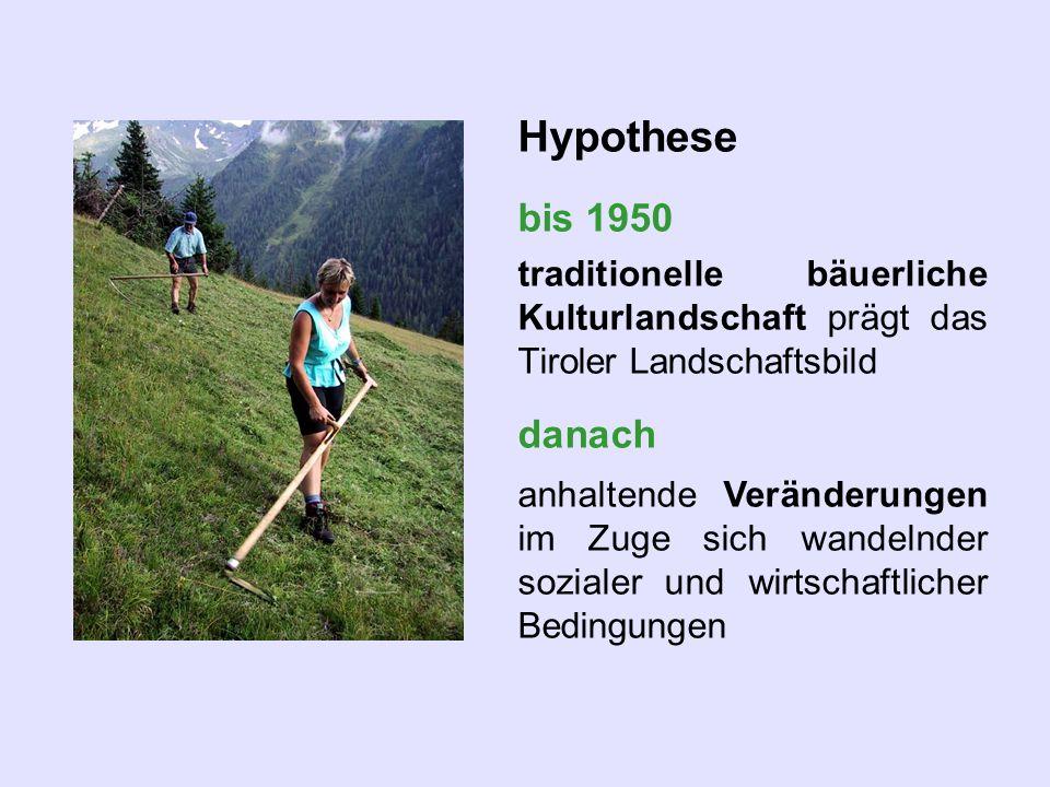 Hypothese bis 1950 traditionelle bäuerliche Kulturlandschaft prägt das Tiroler Landschaftsbild danach anhaltende Veränderungen im Zuge sich wandelnder