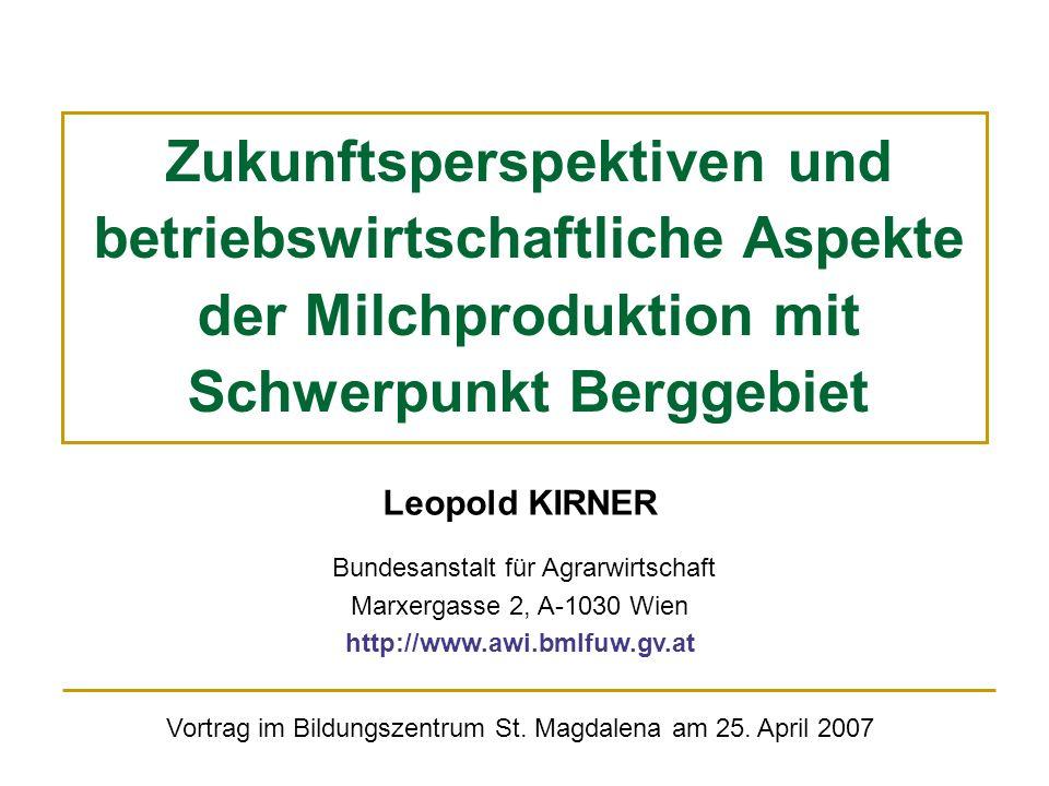 Leopold KIRNER Bundesanstalt für Agrarwirtschaft Marxergasse 2, A-1030 Wien http://www.awi.bmlfuw.gv.at Zukunftsperspektiven und betriebswirtschaftlic