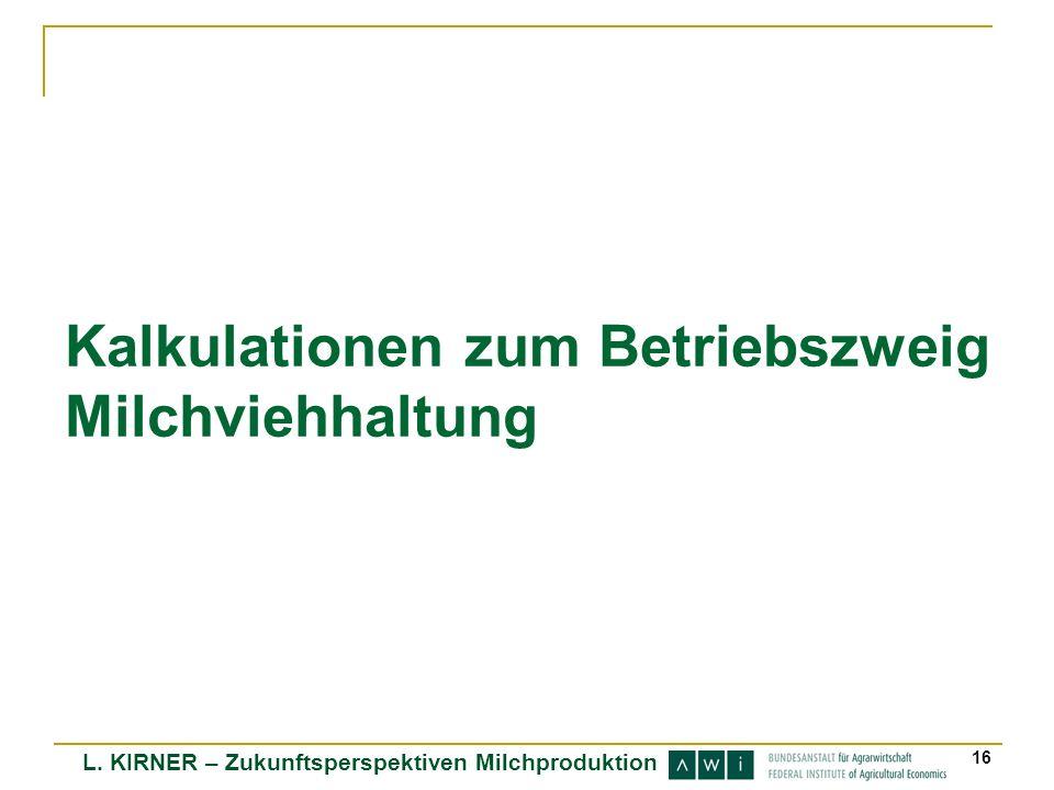 L. KIRNER – Zukunftsperspektiven Milchproduktion 16 Kalkulationen zum Betriebszweig Milchviehhaltung