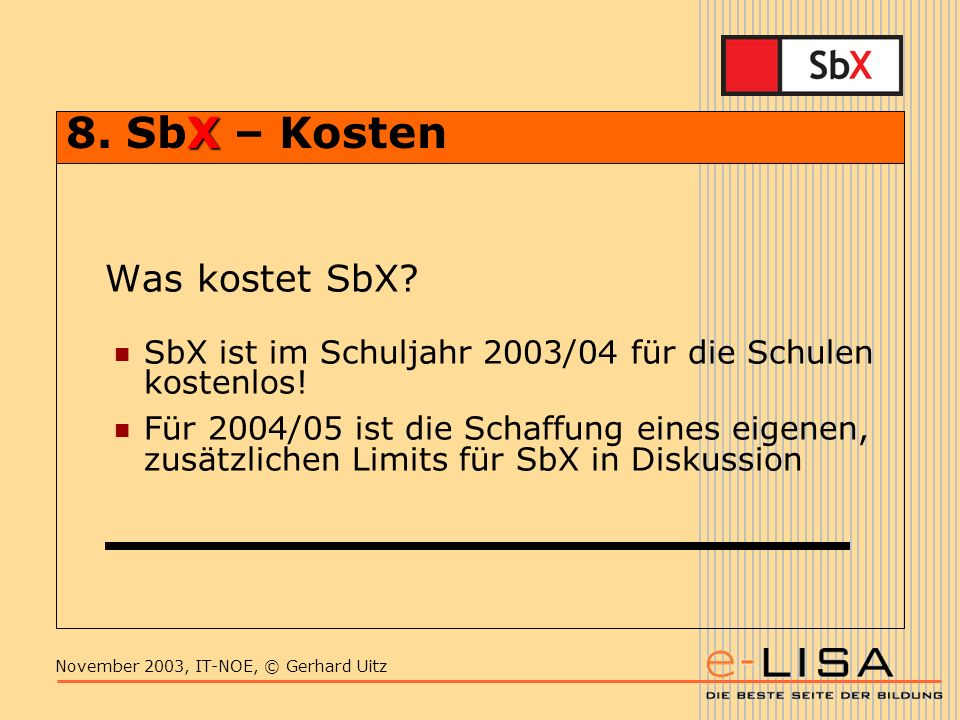 November 2003, IT-NOE, © Gerhard Uitz X 8. SbX – Kosten Was kostet SbX.