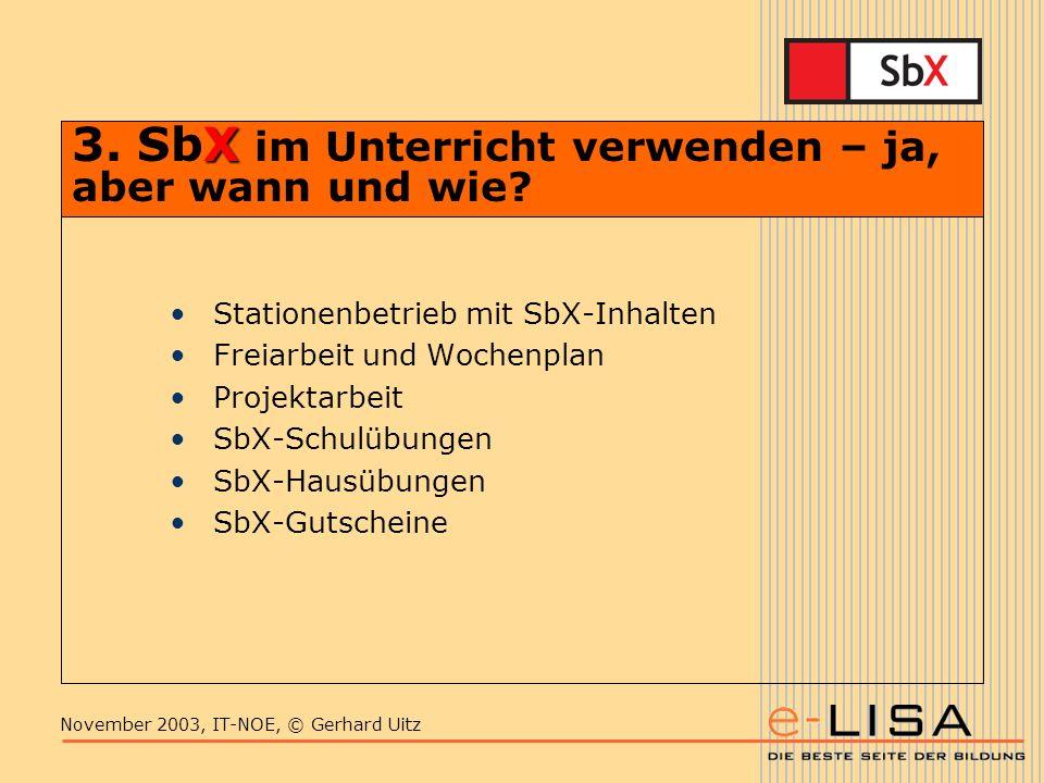 November 2003, IT-NOE, © Gerhard Uitz X 3. SbX im Unterricht verwenden – ja, aber wann und wie.