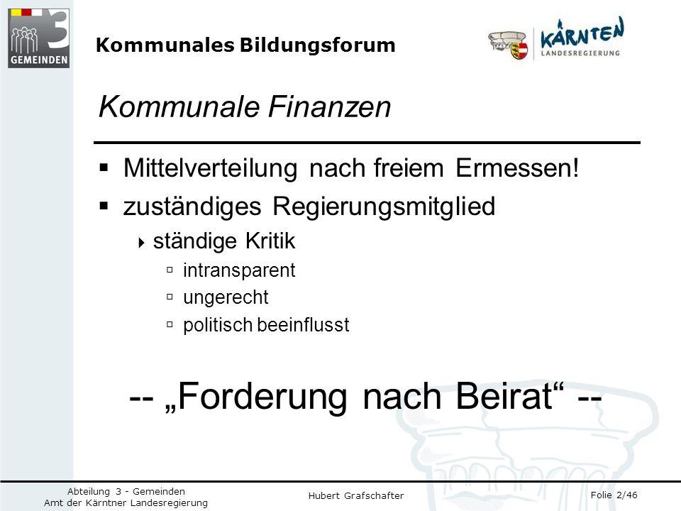 Kommunales Bildungsforum Folie 2/46 Abteilung 3 - Gemeinden Amt der Kärntner Landesregierung Hubert Grafschafter Kommunale Finanzen Mittelverteilung nach freiem Ermessen.