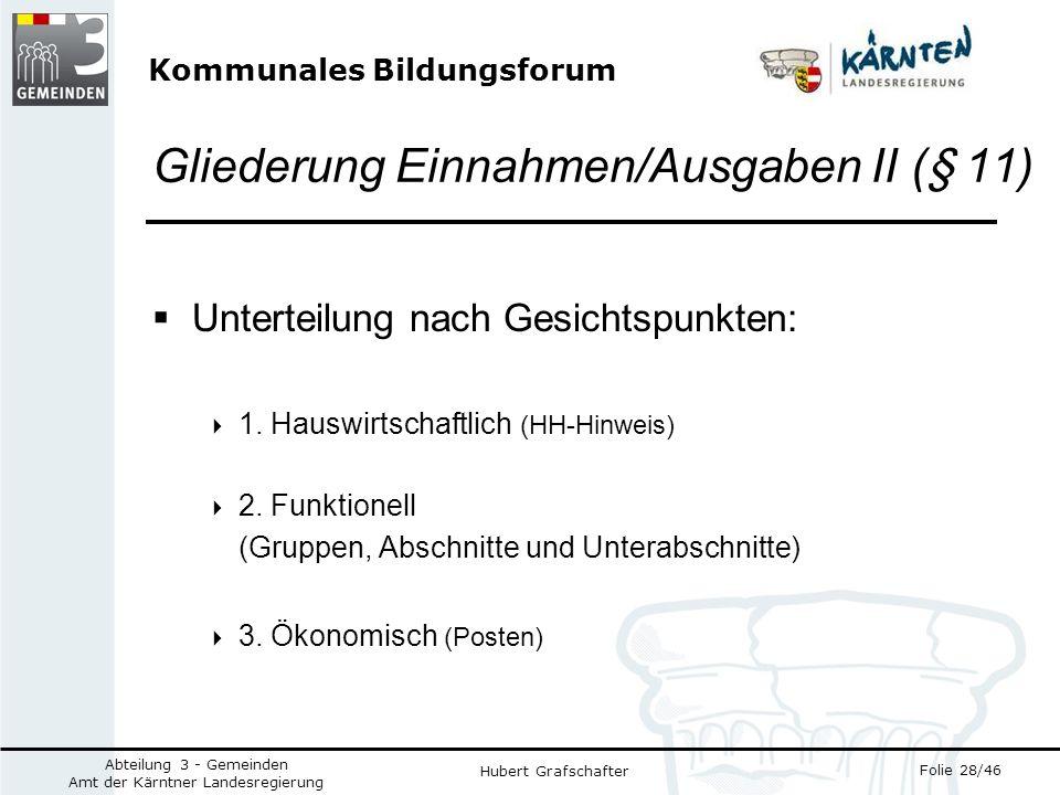 Kommunales Bildungsforum Folie 28/46 Abteilung 3 - Gemeinden Amt der Kärntner Landesregierung Hubert Grafschafter Gliederung Einnahmen/Ausgaben II (§ 11) Unterteilung nach Gesichtspunkten: 1.