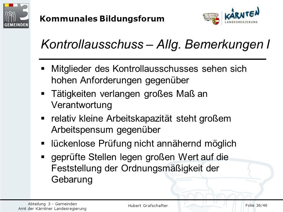 Kommunales Bildungsforum Folie 36/46 Abteilung 3 - Gemeinden Amt der Kärntner Landesregierung Hubert Grafschafter Kontrollausschuss – Allg.
