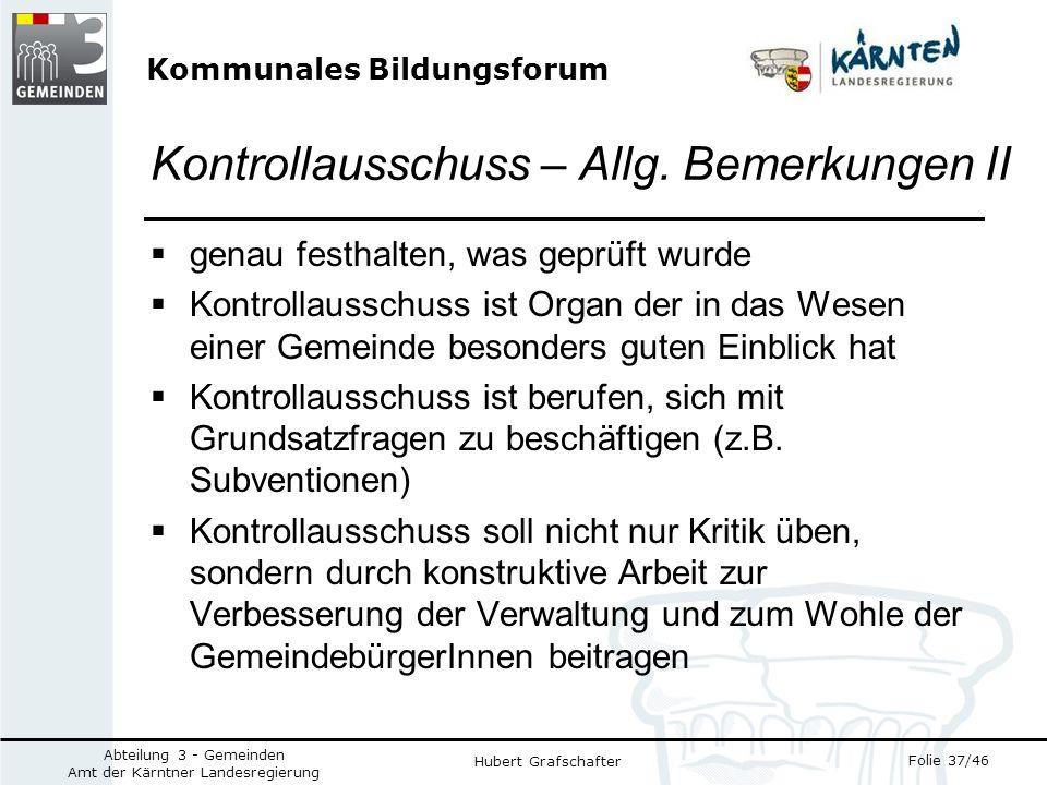 Kommunales Bildungsforum Folie 37/46 Abteilung 3 - Gemeinden Amt der Kärntner Landesregierung Hubert Grafschafter Kontrollausschuss – Allg.