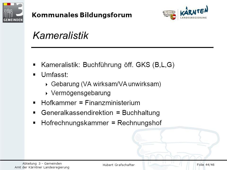 Kommunales Bildungsforum Folie 44/46 Abteilung 3 - Gemeinden Amt der Kärntner Landesregierung Hubert Grafschafter Kameralistik Kameralistik: Buchführung öff.