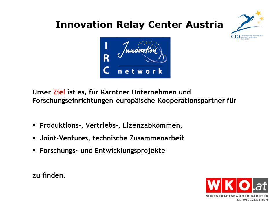 Innovation Relay Center Austria Unser Ziel ist es, für Kärntner Unternehmen und Forschungseinrichtungen europäische Kooperationspartner für Produktion