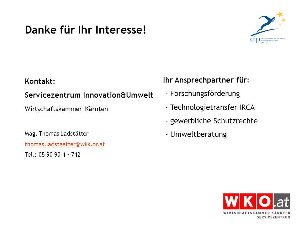 Danke für Ihr Interesse! Kontakt: Servicezentrum Innovation&Umwelt Wirtschaftskammer Kärnten Mag. Thomas Ladstätter thomas.ladstaetter@wkk.or.at Tel.: