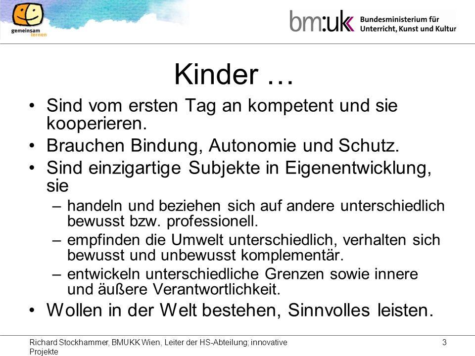Richard Stockhammer, BMUKK Wien, Leiter der HS-Abteilung; innovative Projekte 3 Kinder … Sind vom ersten Tag an kompetent und sie kooperieren.