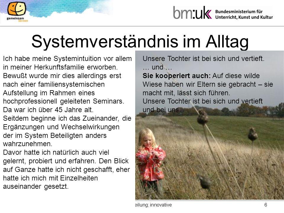Richard Stockhammer, BMUKK Wien, Leiter der HS-Abteilung; innovative Projekte 6 Systemverständnis im Alltag Ich habe meine Systemintuition vor allem in meiner Herkunftsfamilie erworben.