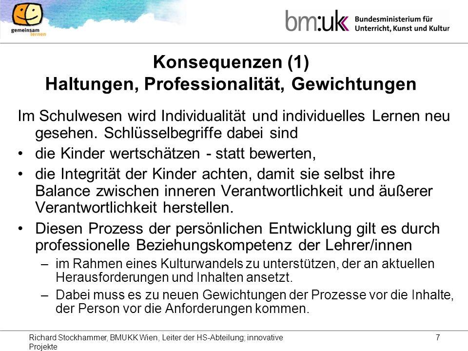 Richard Stockhammer, BMUKK Wien, Leiter der HS-Abteilung; innovative Projekte 7 Konsequenzen (1) Haltungen, Professionalität, Gewichtungen Im Schulwesen wird Individualität und individuelles Lernen neu gesehen.