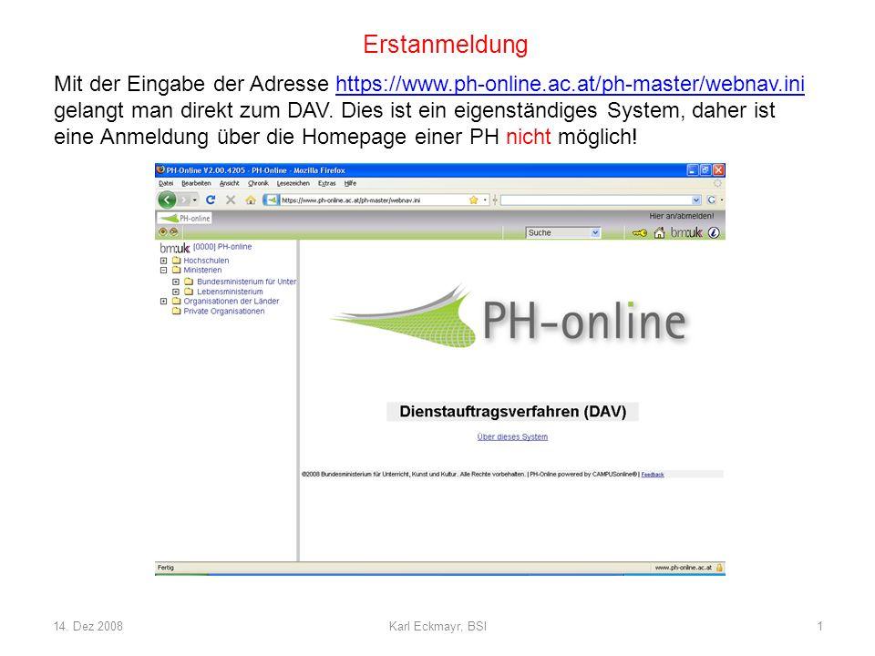 14. Dez 2008Karl Eckmayr, BSI1 Erstanmeldung Mit der Eingabe der Adresse https://www.ph-online.ac.at/ph-master/webnav.inihttps://www.ph-online.ac.at/p