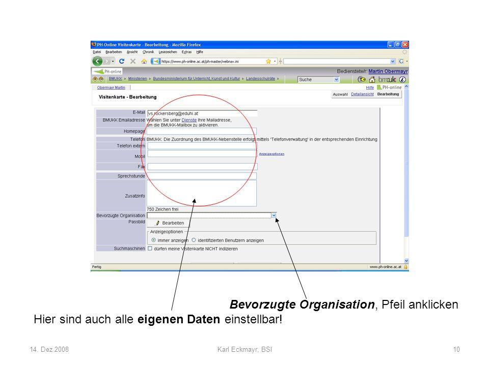 14. Dez 2008Karl Eckmayr, BSI10 Bevorzugte Organisation, Pfeil anklicken Hier sind auch alle eigenen Daten einstellbar!