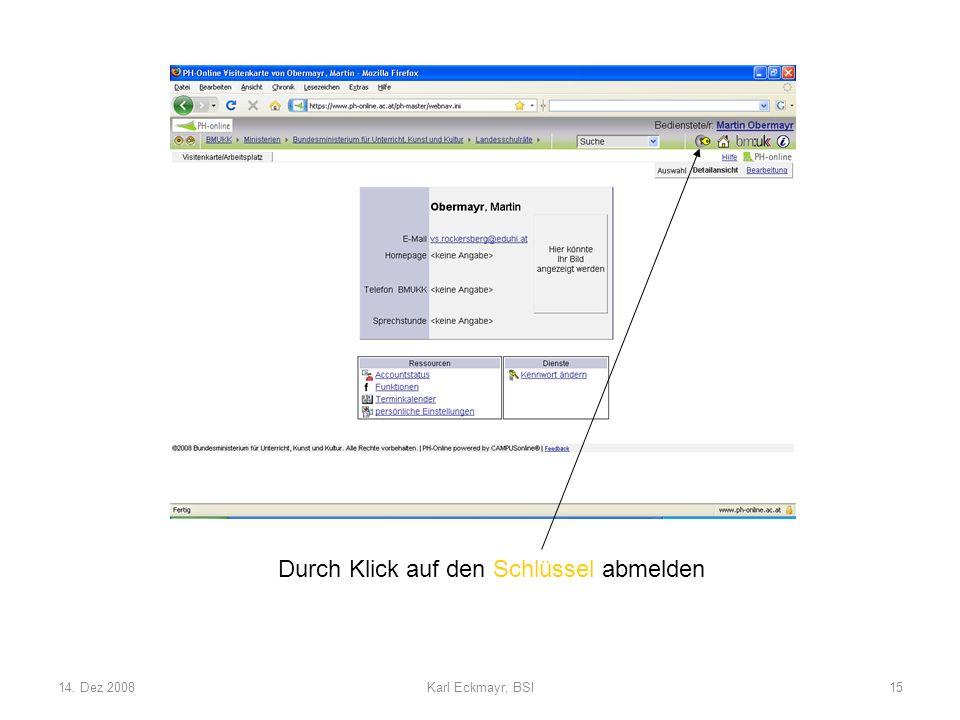 14. Dez 2008Karl Eckmayr, BSI15 Durch Klick auf den Schlüssel abmelden
