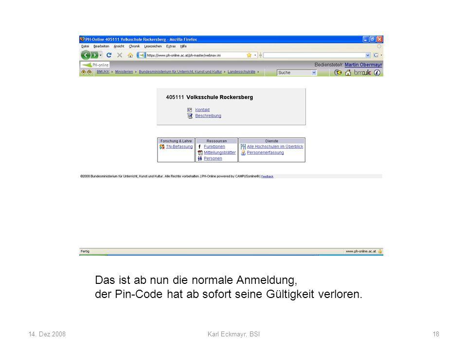 14. Dez 2008Karl Eckmayr, BSI18 Das ist ab nun die normale Anmeldung, der Pin-Code hat ab sofort seine Gültigkeit verloren.