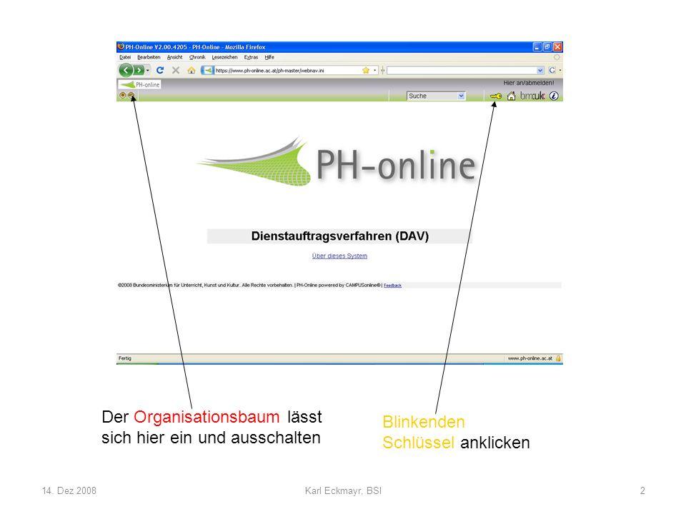 14. Dez 2008Karl Eckmayr, BSI2 Der Organisationsbaum lässt sich hier ein und ausschalten Blinkenden Schlüssel anklicken