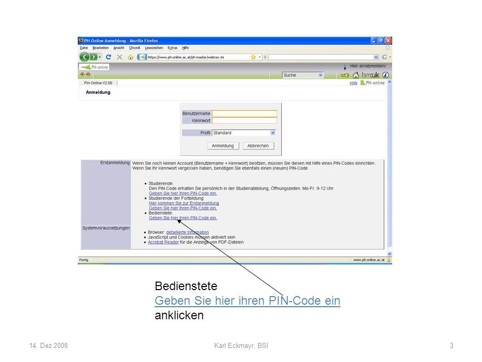 14. Dez 2008Karl Eckmayr, BSI3 Bedienstete Geben Sie hier ihren PIN-Code ein anklicken