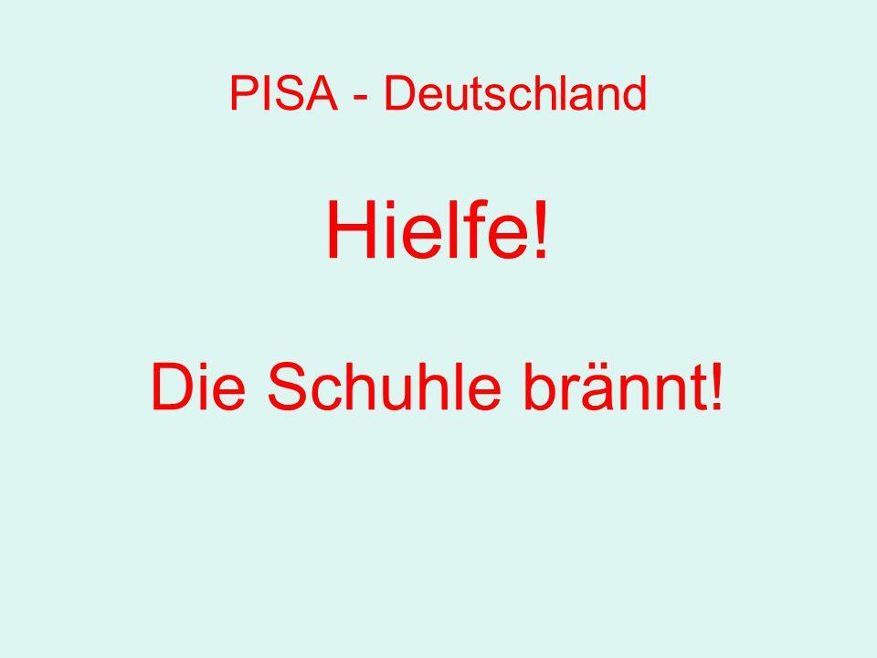 PISA - Deutschland Hielfe! Die Schuhle brännt!