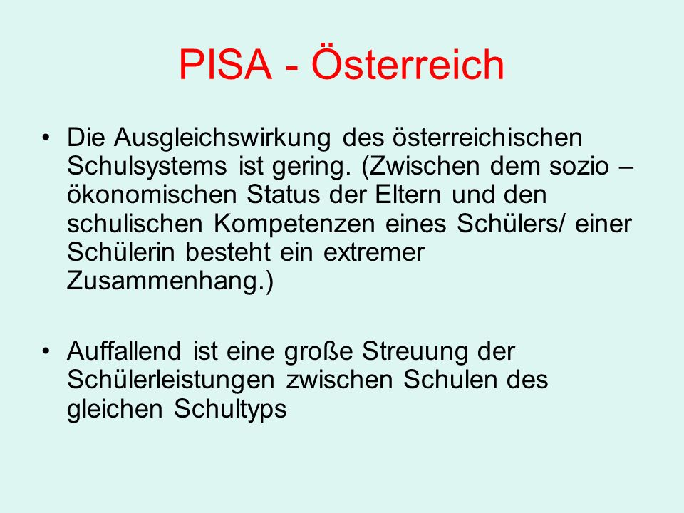 PISA - Österreich Die Ausgleichswirkung des österreichischen Schulsystems ist gering.