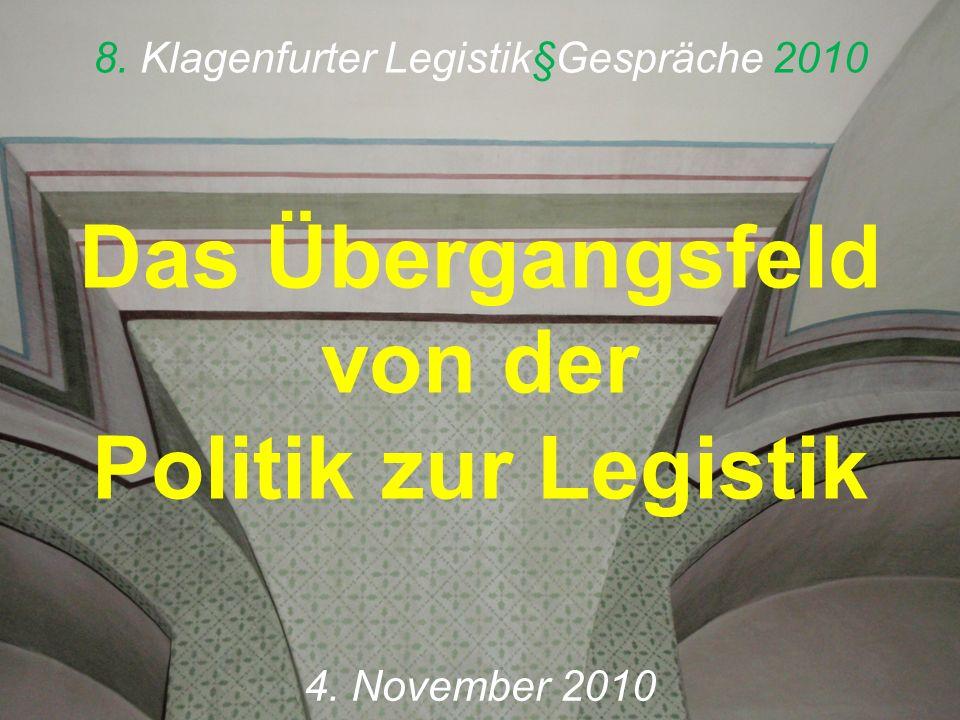 8. Klagenfurter Legistik§Gespräche 2010 Das Übergangsfeld von der Politik zur Legistik 4.