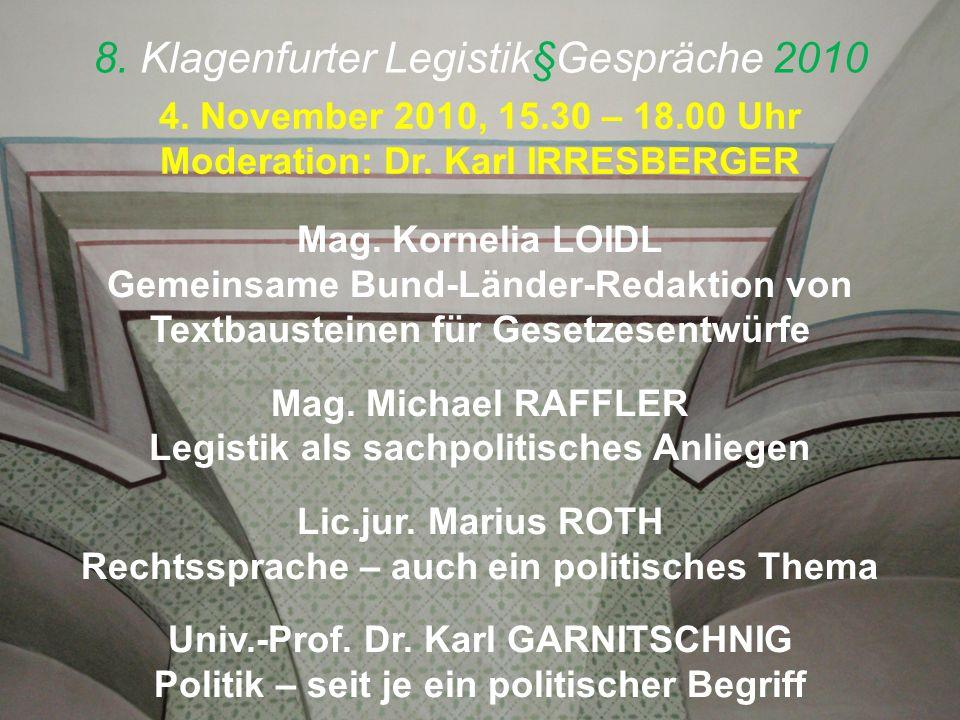 8. Klagenfurter Legistik§Gespräche 2010 4. November 2010, 15.30 – 18.00 Uhr Moderation: Dr.