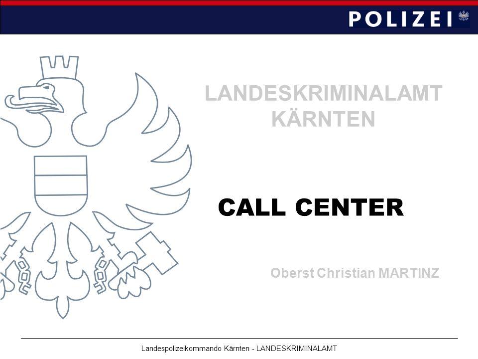 Landespolizeikommando Kärnten - LANDESKRIMINALAMT Oberst Christian MARTINZ LANDESKRIMINALAMT KÄRNTEN CALL CENTER