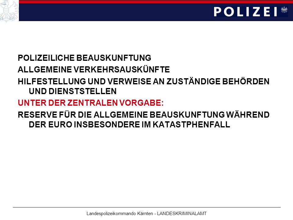 Landespolizeikommando Kärnten - LANDESKRIMINALAMT POLIZEILICHE BEAUSKUNFTUNG ALLGEMEINE VERKEHRSAUSKÜNFTE HILFESTELLUNG UND VERWEISE AN ZUSTÄNDIGE BEH