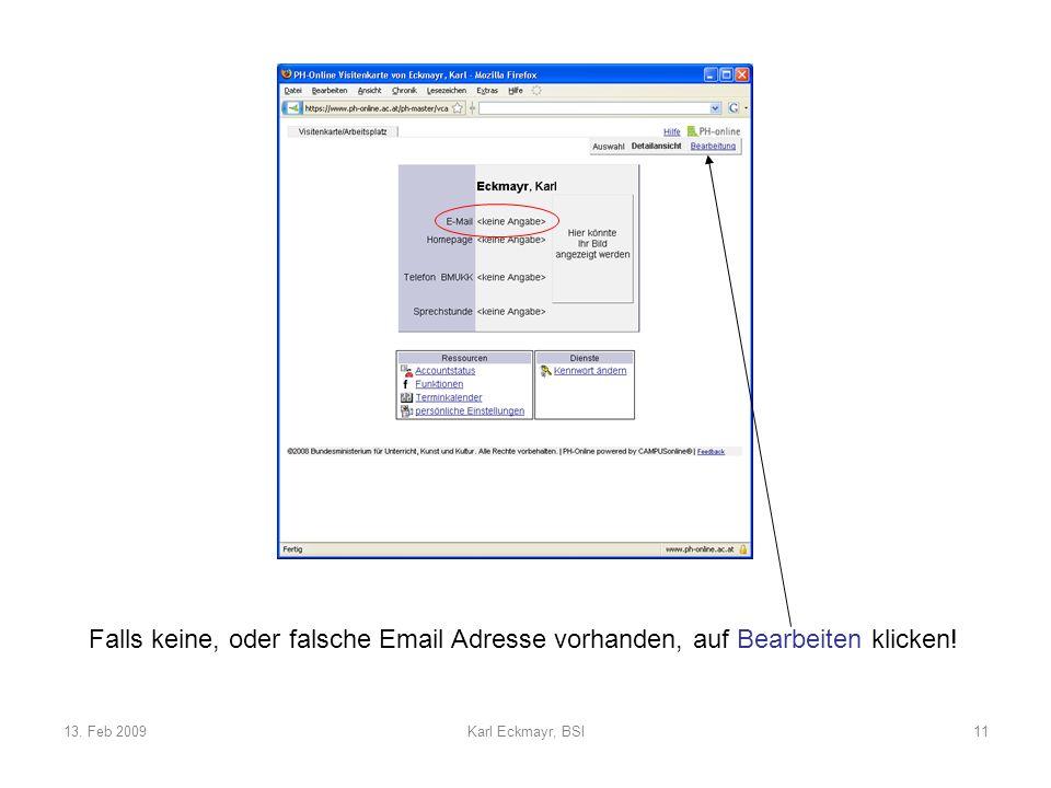 13. Feb 2009Karl Eckmayr, BSI11 Falls keine, oder falsche Email Adresse vorhanden, auf Bearbeiten klicken!