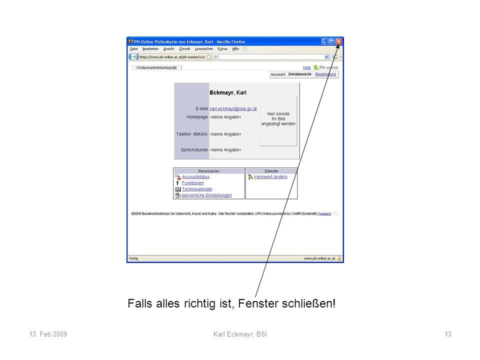 13. Feb 2009Karl Eckmayr, BSI13 Falls alles richtig ist, Fenster schließen!