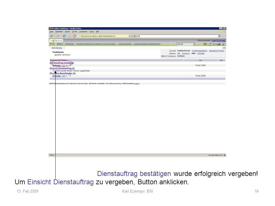 13. Feb 2009Karl Eckmayr, BSI14 Dienstauftrag bestätigen wurde erfolgreich vergeben.