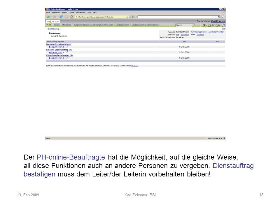 13. Feb 2009Karl Eckmayr, BSI16 Der PH-online-Beauftragte hat die Möglichkeit, auf die gleiche Weise, all diese Funktionen auch an andere Personen zu
