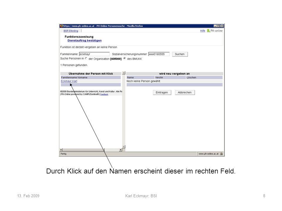 13. Feb 2009Karl Eckmayr, BSI8 Durch Klick auf den Namen erscheint dieser im rechten Feld.
