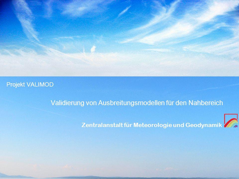 Zentralanstalt für Meteorologie und Geodynamik Validierung von Ausbreitungsmodellen für den Nahbereich Projekt VALIMOD