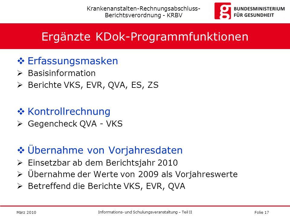 Folie 17 Informations- und Schulungsveranstaltung – Teil II März 2010 Ergänzte KDok-Programmfunktionen Erfassungsmasken Basisinformation Berichte VKS,