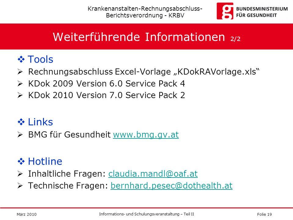 Folie 19 Informations- und Schulungsveranstaltung – Teil II März 2010 Weiterführende Informationen 2/2 Tools Rechnungsabschluss Excel-Vorlage KDokRAVo