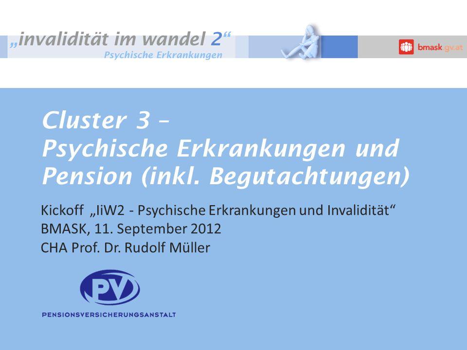 Cluster 3 – Psychische Erkrankungen und Pension (inkl. Begutachtungen) Kickoff IiW2 - Psychische Erkrankungen und Invalidität BMASK, 11. September 201
