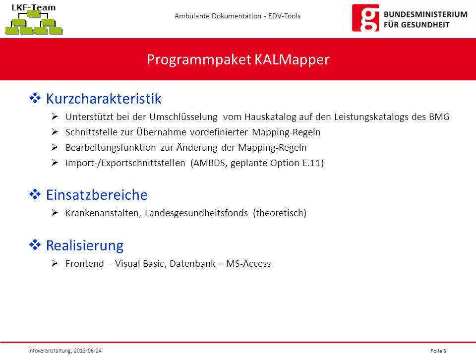 Folie 3 Ambulante Dokumentation - EDV-Tools Infoveranstaltung, 2013-06-24 LKF-Team Programmpaket KALMapper Kurzcharakteristik Unterstützt bei der Umsc