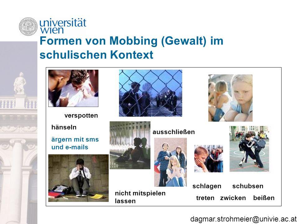 dagmar.strohmeier@univie.ac.at Formen von Mobbing (Gewalt) im schulischen Kontext verspotten hänseln ärgern mit sms und e-mails schlagen schubsen treten zwicken beißen ausschließen nicht mitspielen lassen
